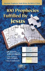 100 Prophecies Fulfilled By Jesus (Rose Guide Series)