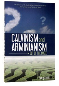 Calvinism and Arminianism: Out of the Maze
