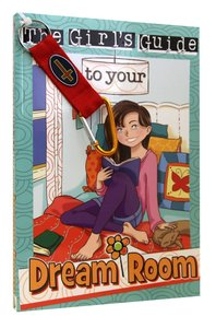 The Girls Guide to Your Dream Room