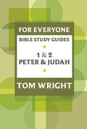 1 & 2 Peter and Judah (N.t Wright For Everyone Bible Study Guide Series)