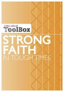 Strong Faith in Tough Times (Small Group Toolbox Series)