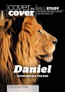 Daniel - Living Boldly For God (Cover To Cover Bible Study Guide Series)