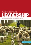 Gospel Centred Leadership (Gospel Centred Series)