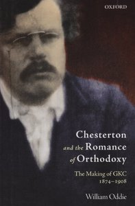 Chesterton and the Romance of Orthodoxy: The Making of Gkc 1874-1936