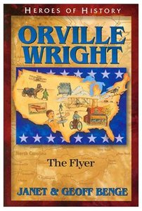 Orville Wright - the Flyer (Heroes Of History Series)
