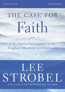 Case For Faith, the (Study Guide)