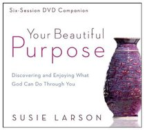 Your Beautiful Purpose: Discovering and Enjoying What God Can Do Through You