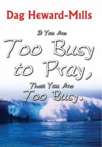 If You Are Too Busy to Pray, Then You Are Too Busy