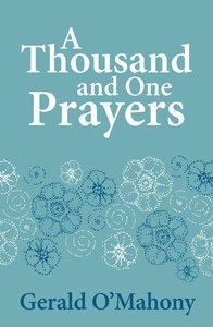 A Thousand and One Prayers: Real Prayers About Real Things, Real People and Real Situations