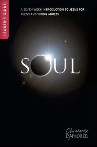 Soul Leaders Guide (3rd Edition) (For Older Teens/Young Adults) (Christianity Explored Youth Edition Series)