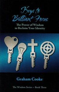 Keys to Brilliant Focus (#3 in Wisdom Series)