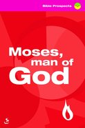 Moses, Man of God (Bible Prospects Series)