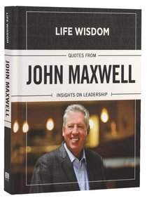 Quotes From John Maxwell (Life Wisdom Series)