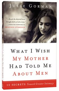 What I Wish My Mother Had Told Me About Men