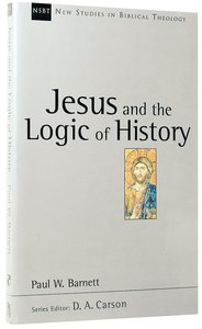 Jesus and the Logic of History (New Studies In Biblical Theology Series)