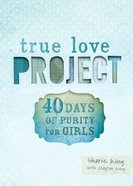 40 Days of Purity For Girls (True Love Project Studies Series)