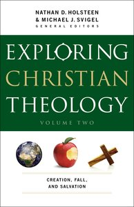 Exploring Christian Theology: Creation, Fall and Salvation (Volume 2)