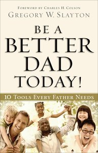 Be a Better Dad Today:10 Tools Every Father Needs