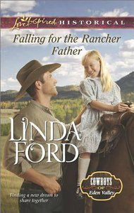 Falling For the Rancher Father (Cowboys of Eden Valley) (Love Inspired Series Historical)