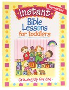 Growing Up For God (Reproducible) (Instatnt Bible Lessons For Toddlers Series)