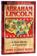 Abraham Lincoln - a New Birth of Freedom (Heroes Of History Series)
