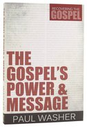 The Gospels Power and Message (#01 in Recovering The Gospel Series)