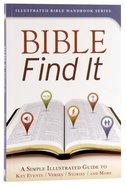 Bible Find It (Illustrated Bible Handbook Series)