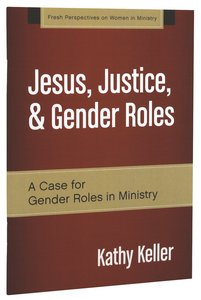 Jesus, Justice, & Gender Roles (Fresh Perspectives On Women In Ministry Series)