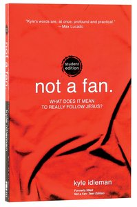 Not a Fan: What Does It Mean to Really Follow Jesus? (Student Edition)