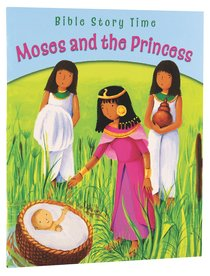 Moses and the Princess (Bible Story Time Old Testament Series)