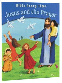 Jesus and the Prayer (Bible Story Time New Testament Series)