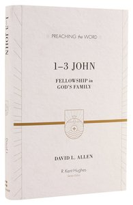 1-3 John: Fellowship in Gods Family (Preaching The Word Series)