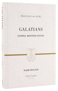 Galatians - Gospel-Rooted Living (Preaching The Word Series)