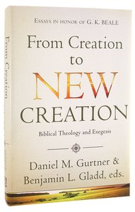 From Creation to New Creation: Biblical Theology and Exegesis