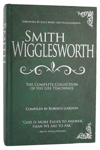 Smith Wigglesworth: Complete Collection