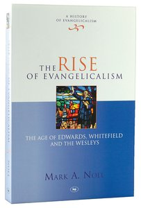 The Rise of Evangelicalism (#1 in History Of Evangelicalism Series)