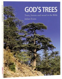 Gods Trees: Trees, Forests and Wood in the Bible