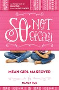 So Not Okay (#01 in Mean Girl Makeover Trilogy Series)