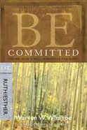 Be Committed (Ruth & Esther) (Be Series)