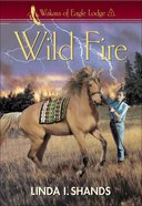 Wild Fire (#01 in Wakara Of Eagle Lodge Series)