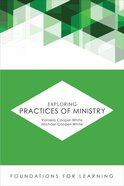 Exploring Practices of Ministry (Foundations For Leaning Series)