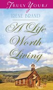 A Life Worth Living (#1035 in Heartsong Series)