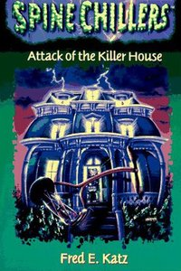 Spinechillers Mysteries: Attack of the Killer House