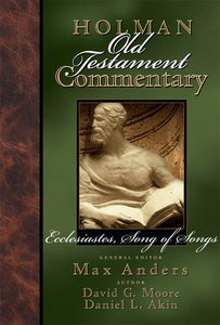 Ecclesiastes, Song of Songs (#14 in Holman Old Testament Commentary Series)