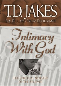 Intimacy With God (#03 in Six Pillars From Ephesians Series)