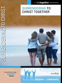 Surrendering to Christ Together (Experiencing Christ Together Series)