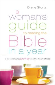 A Womans Guide to Reading the Bible in a Year: A Life-Changing Journey Into the Heart of God