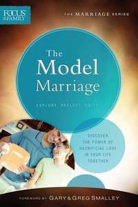 Model Marriage, the (Repackaged Edition) (Explore, Reflect, Unite) (Focus On The Family Marriage Series)