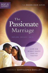 Passionate Marriage, the (Repackaged Edition) (Explore, Reflect, Unite) (Focus On The Family Marriage Series)