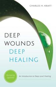 Deep Wounds, Deep Healing: An Introduction to Deep Level Healing